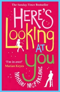 Here's Looking at You by Mhairi Mcfarlane. Published by Avon, December 2013.