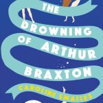 August's Novel Kicks Book Club: The Drowning of Arthur Braxton by Caroline Smailes