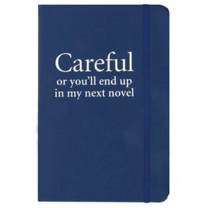 careful-or-you-ll-end-up-in-my-next-novel-notebook-50804-p_e04f4e21-a354-4950-9fad-c7303de5ab25