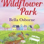 Book Extract: Wildflower Park – Part Two: A Budding Romance by Bella Osborne