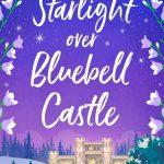 Book Review: Starlight Over Bluebell Castle by Sarah Bennett