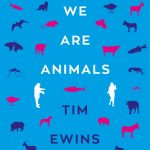 Book Extract: We Are Animals by Tim Ewins