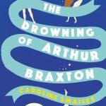 August's Novel Kicks Book Club: The Drowning of Arthur Braxton by Caroline Smailes