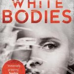 From Non-Fiction to Thrillers, Review and Extract: White Bodies by Jane Robins