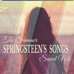 Book Extract: The Summer Springsteen's Songs Saved Me by Barbara Quinn