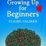 Book Review: Growing Up For Beginners by Claire Calman